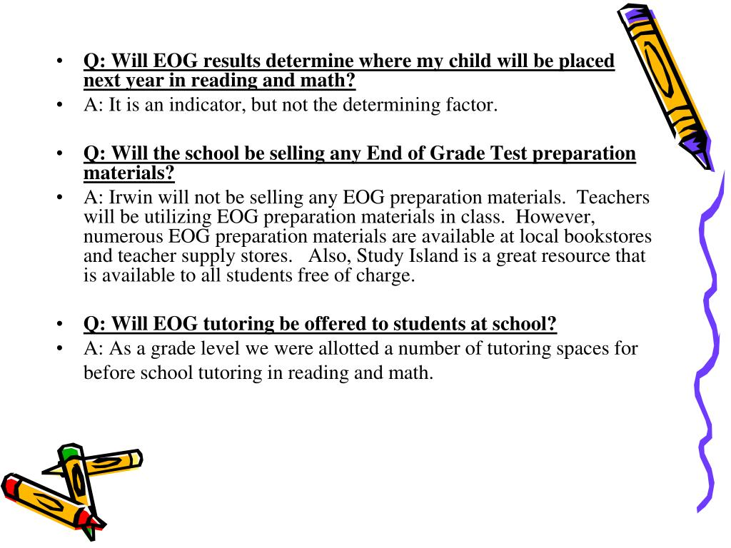 Q: Will EOG results determine where my child will be placed next year in reading and math?