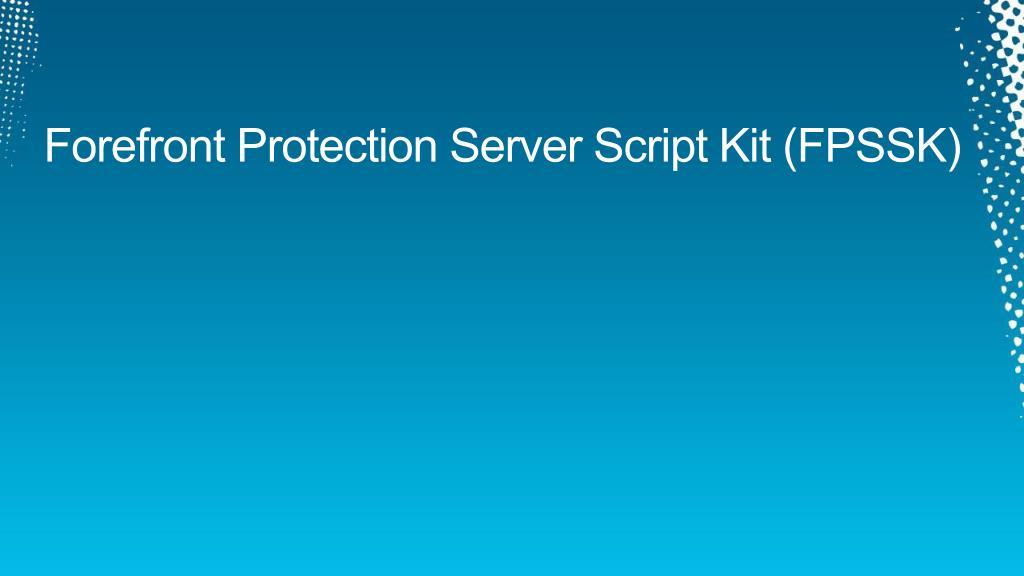 Forefront Protection Server Script Kit (FPSSK)