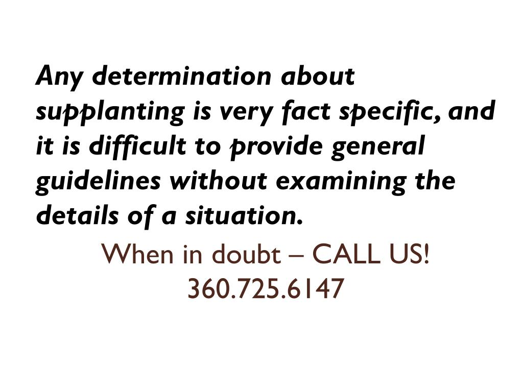 Any determination about supplanting is very fact specific, and it is difficult to provide general guidelines without examining the details of a situation.