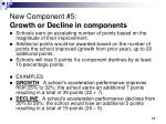 new component 5 growth or decline in components