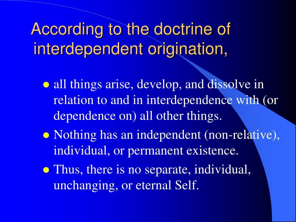 According to the doctrine of interdependent origination,
