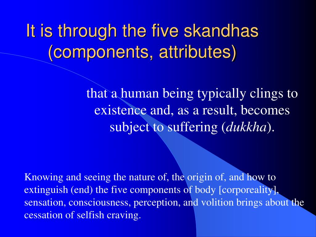 It is through the five skandhas (components, attributes)