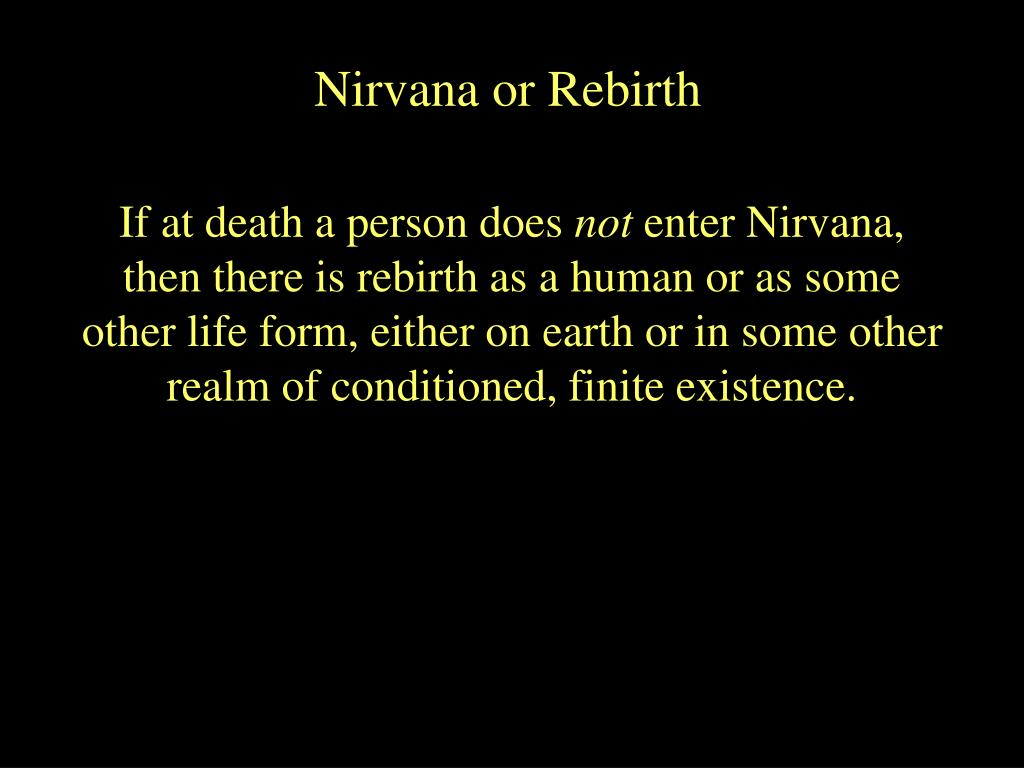 Nirvana or Rebirth