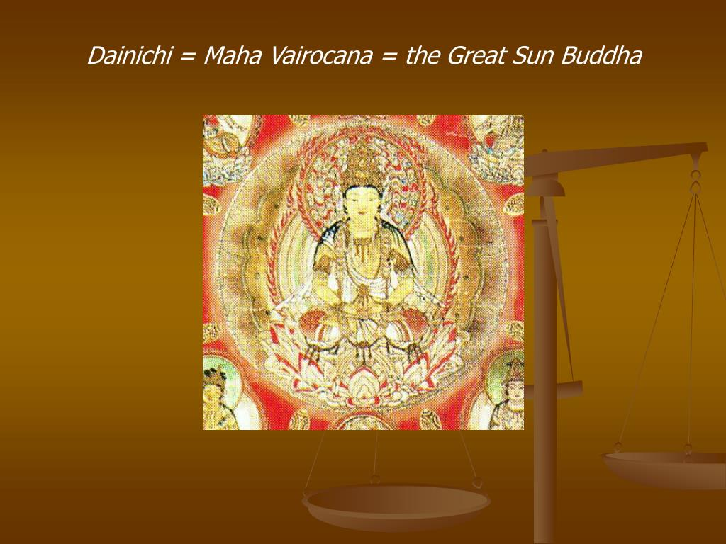 Dainichi = Maha Vairocana = the Great Sun Buddha