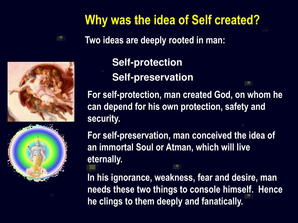 Why was the idea of Self created?