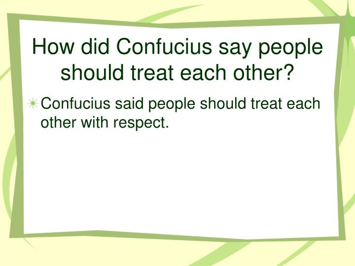 How did confucius say people should treat each other