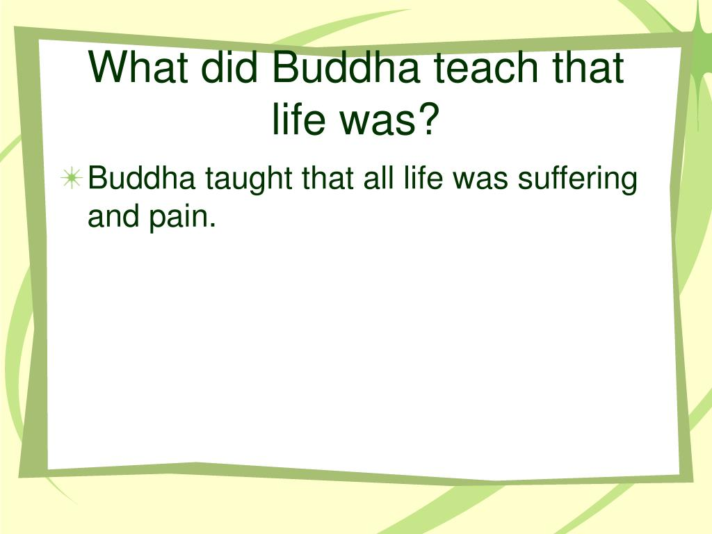 What did Buddha teach that life was?