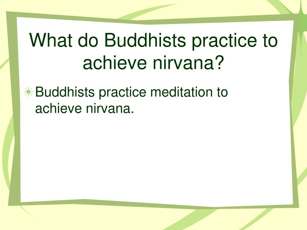 What do Buddhists practice to achieve nirvana?