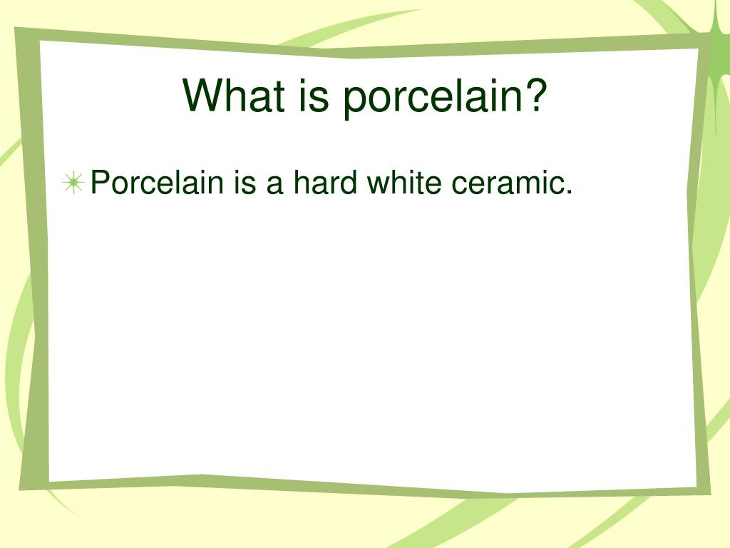 What is porcelain?