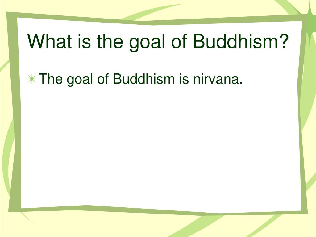 What is the goal of Buddhism?