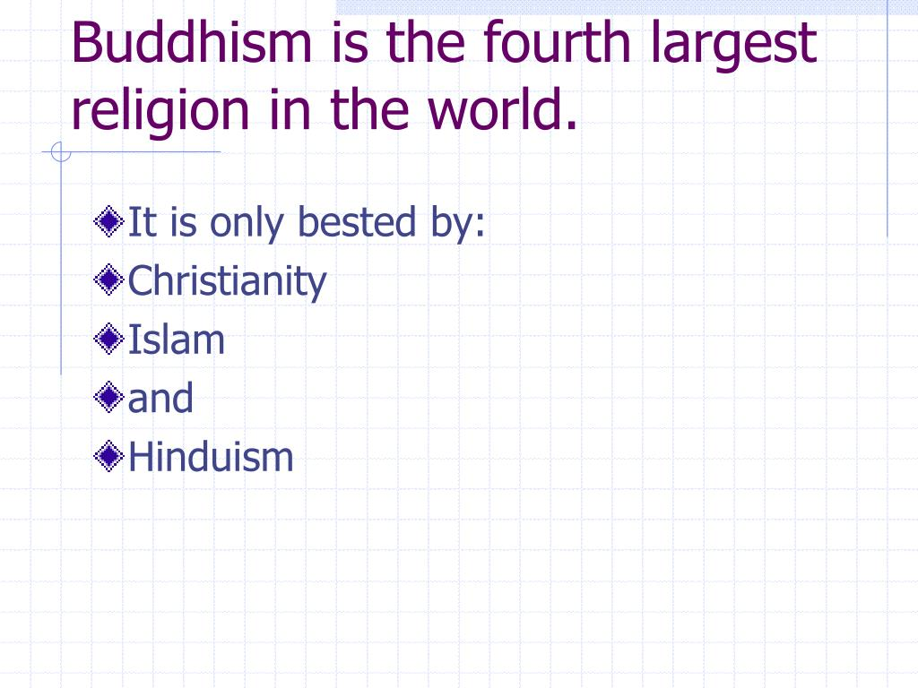 Buddhism is the fourth largest religion in the world.