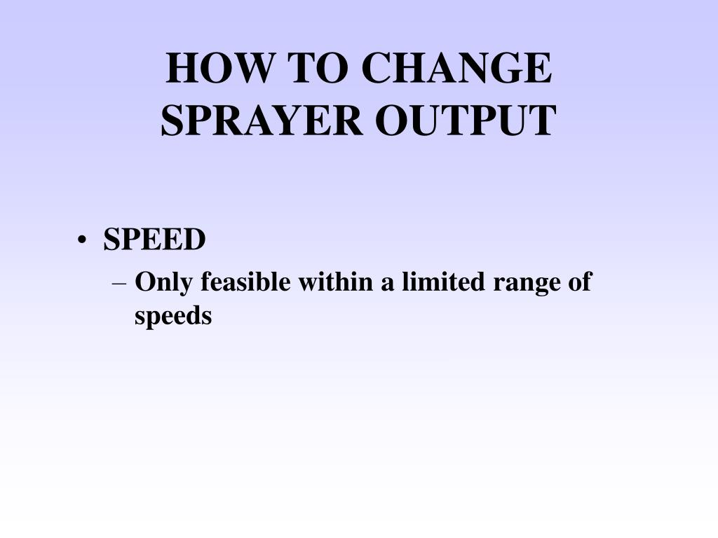 HOW TO CHANGE SPRAYER OUTPUT
