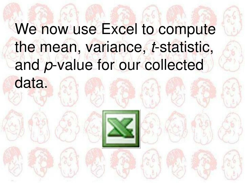 We now use Excel to compute the mean, variance,