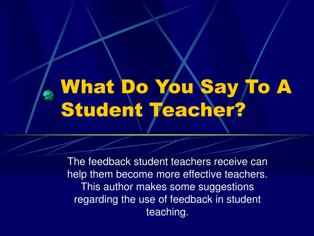 What Do You Say To A Student Teacher?