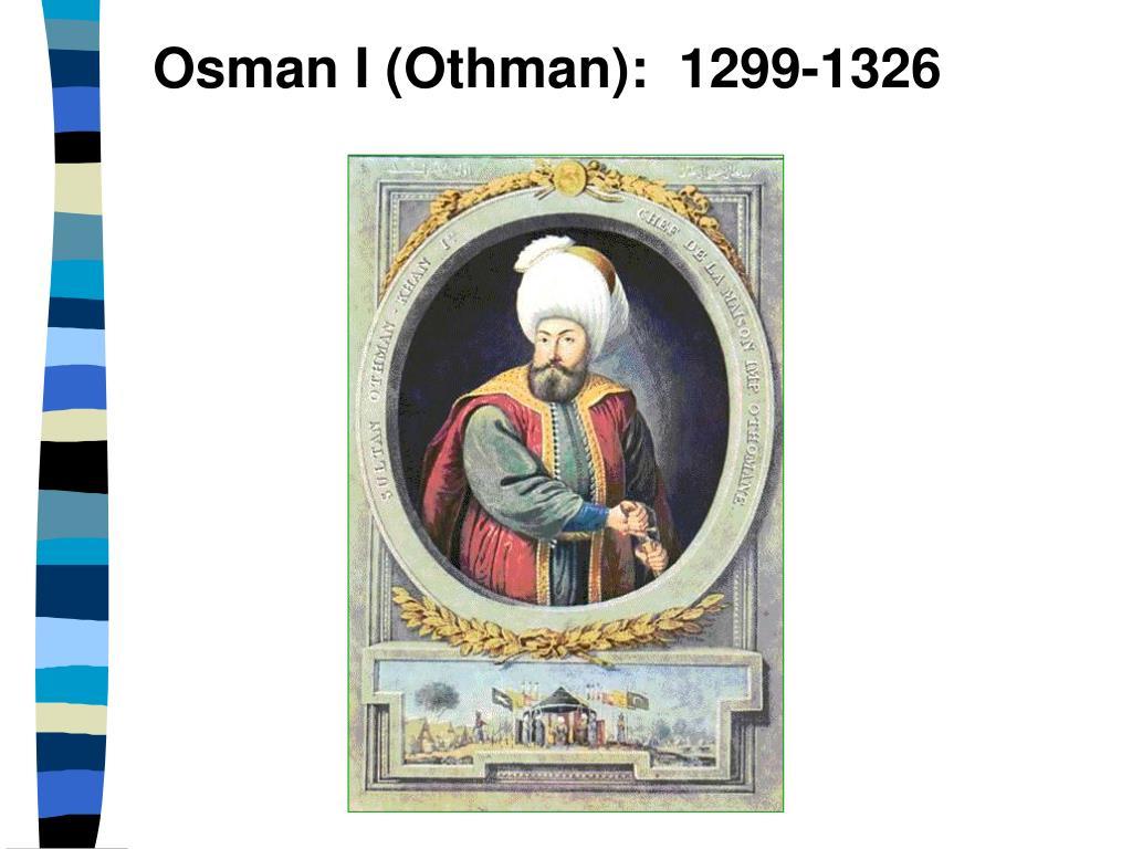 Osman I (Othman):  1299-1326