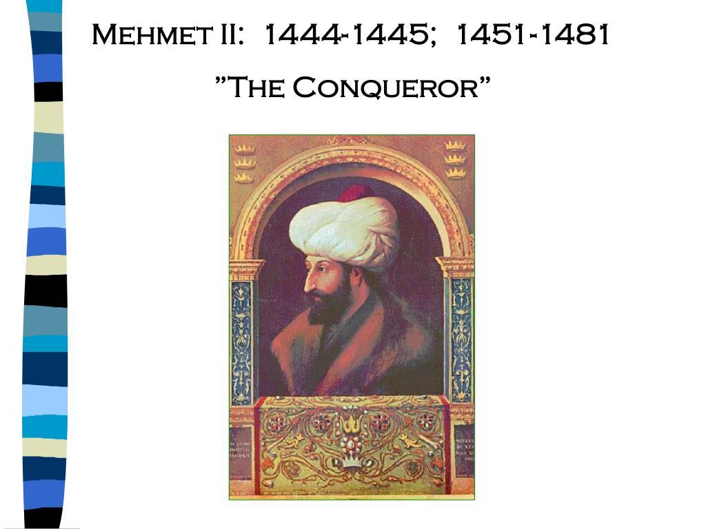 Mehmet II:  1444-1445;  1451-1481