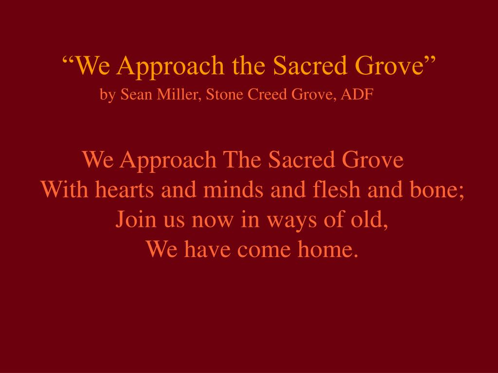 """We Approach the Sacred Grove"""
