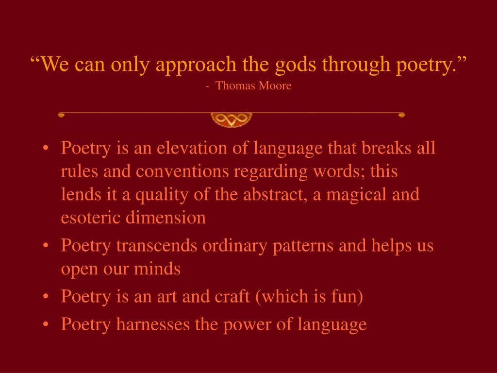 """We can only approach the gods through poetry."""