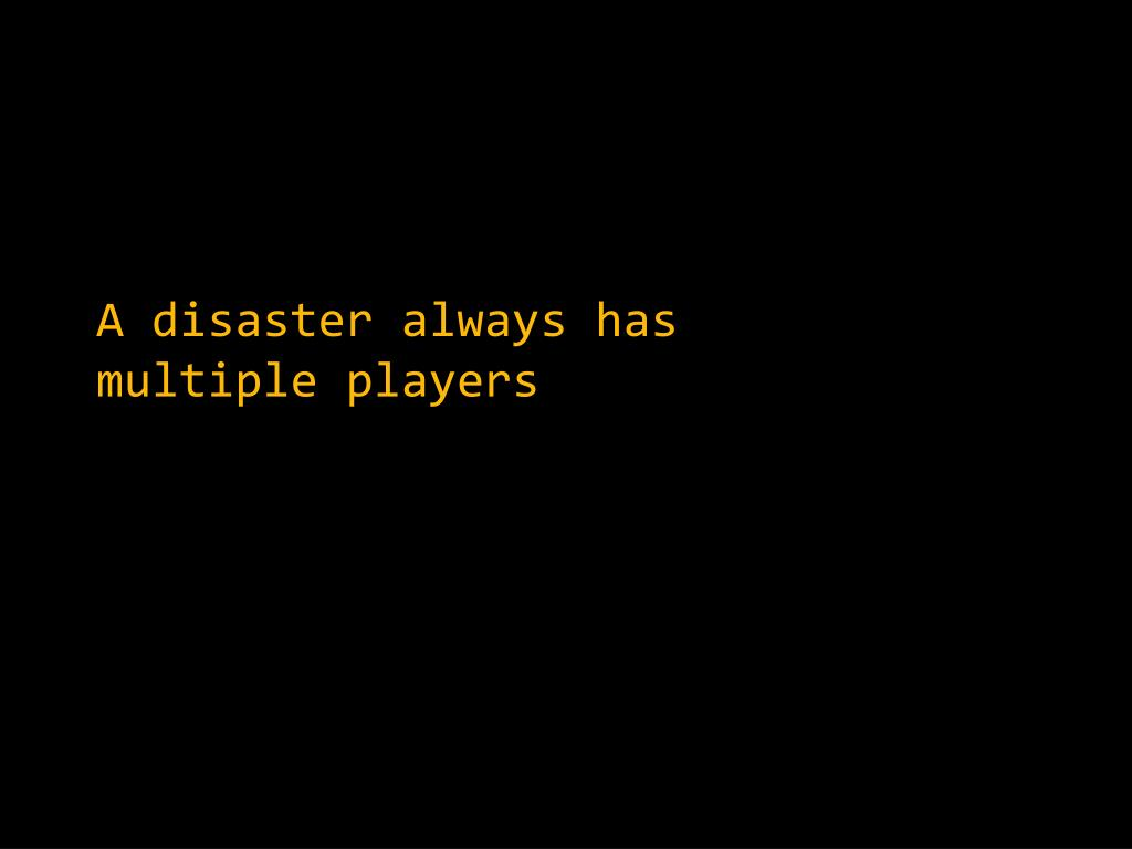 A disaster always has