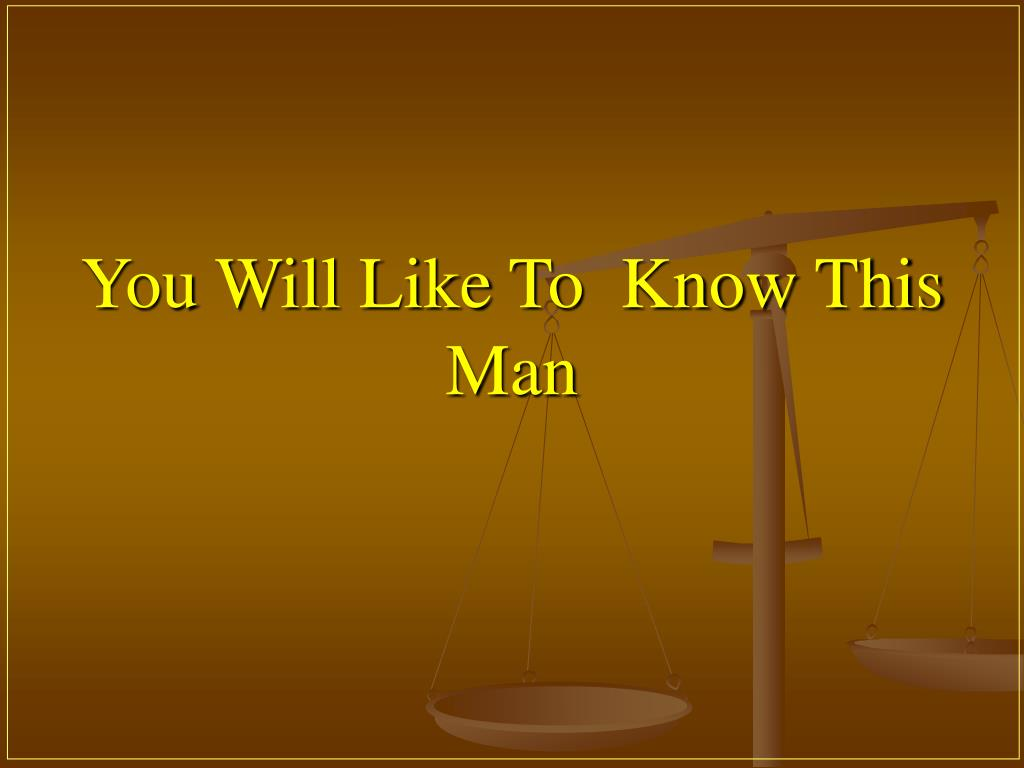 You Will Like To  Know This Man