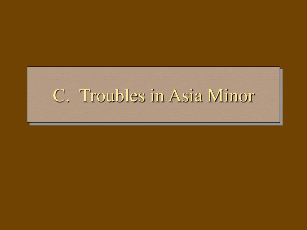 C.  Troubles in Asia Minor