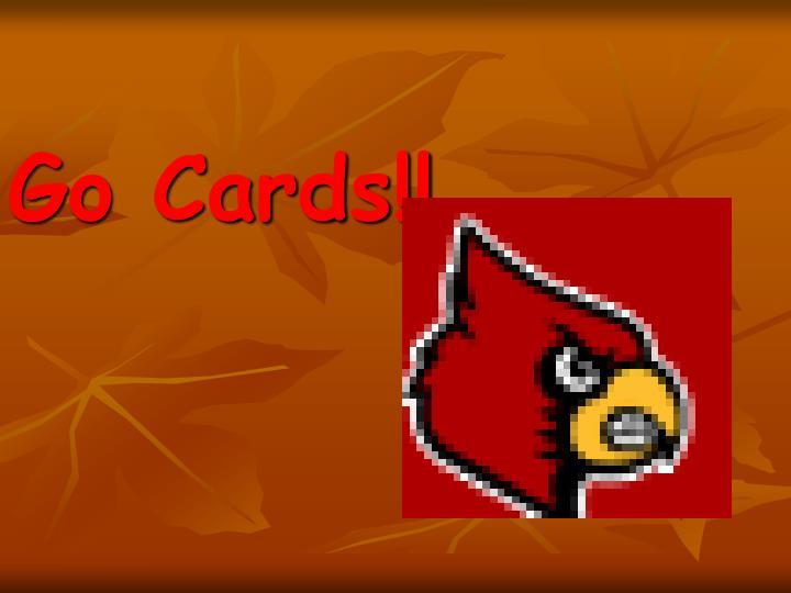 Go Cards!!