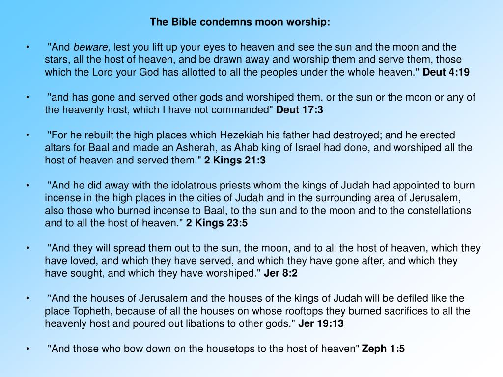 The Bible condemns moon worship: