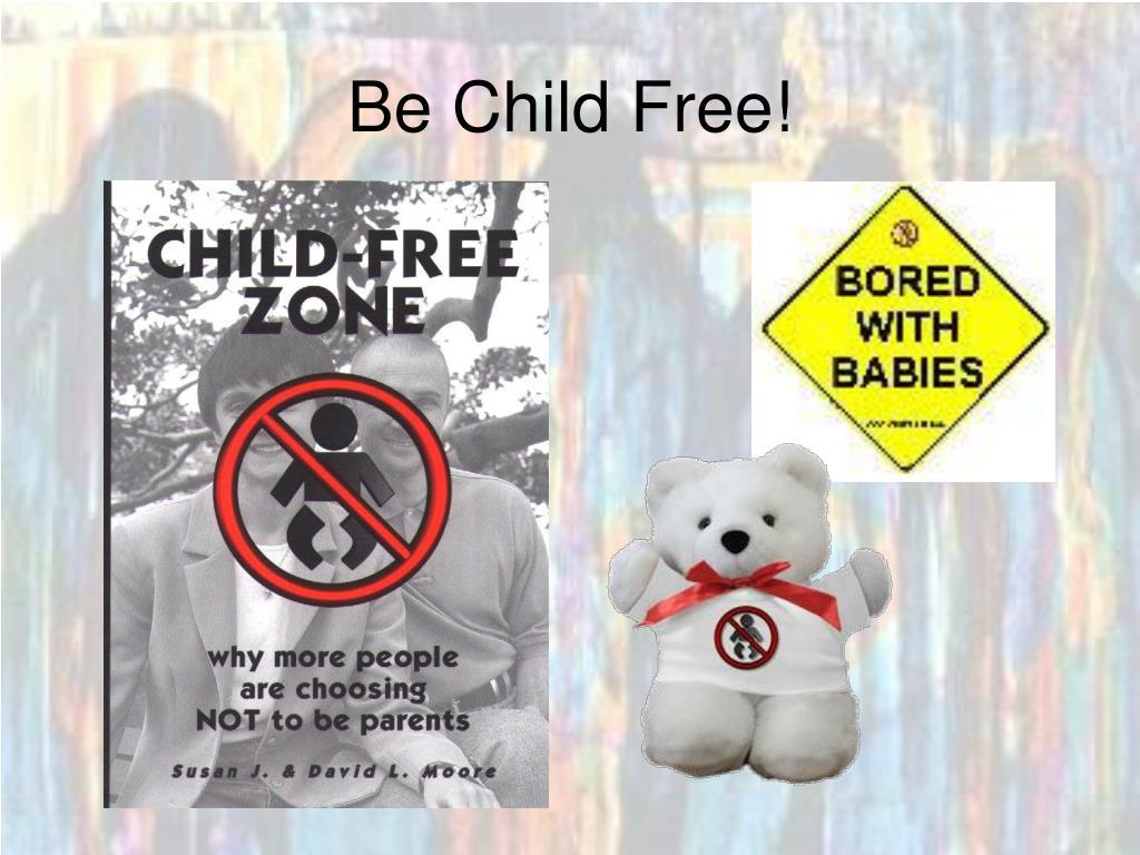 Be Child Free!