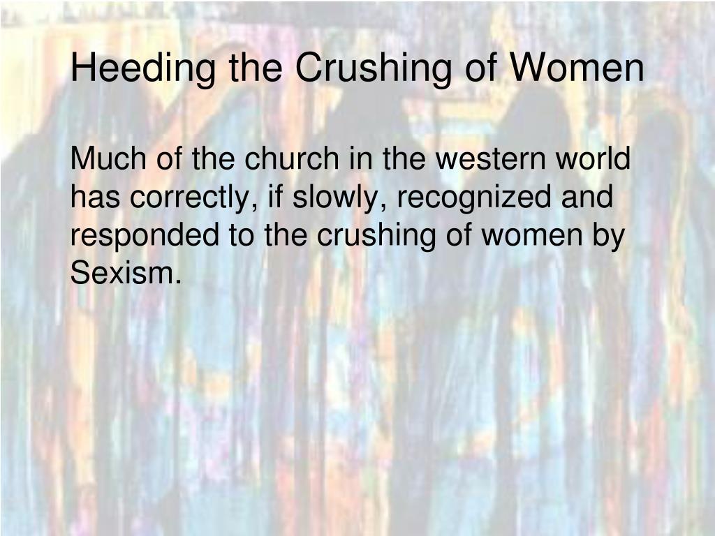Heeding the Crushing of Women