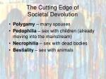 the cutting edge of societal devolution