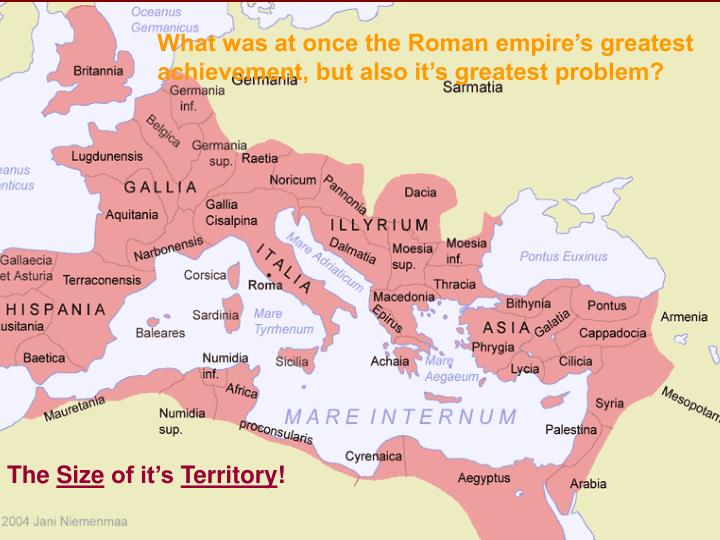 What was at once the Roman empire's greatest achievement, but also it's greatest problem?