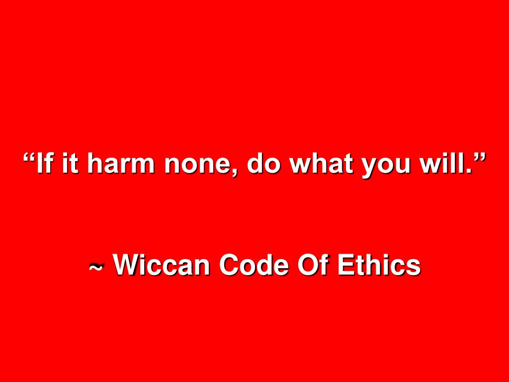 """""""If it harm none, do what you will."""""""