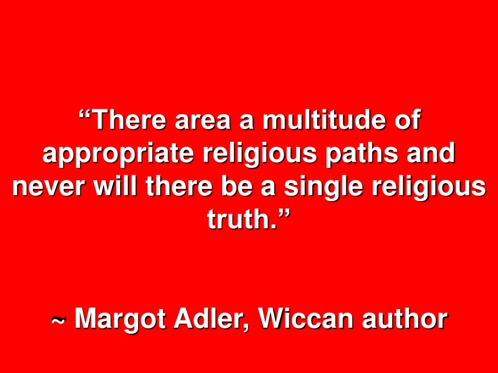 """""""There area a multitude of appropriate religious paths and never will there be a single religious truth."""""""