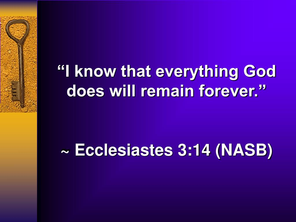 """""""I know that everything God does will remain forever."""""""