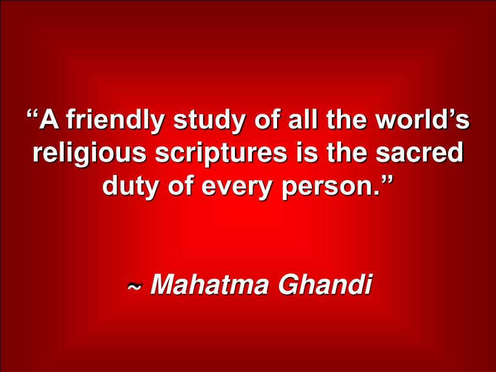 """""""A friendly study of all the world's religious scriptures is the sacred duty of every person."""""""