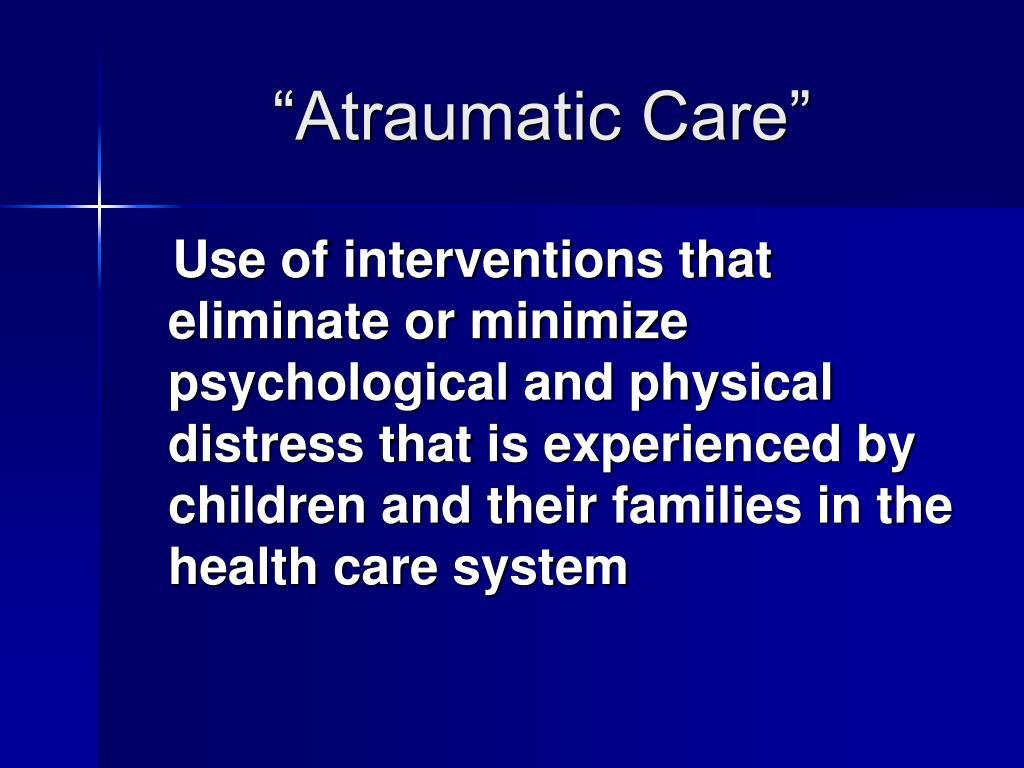 """""""Atraumatic Care"""""""