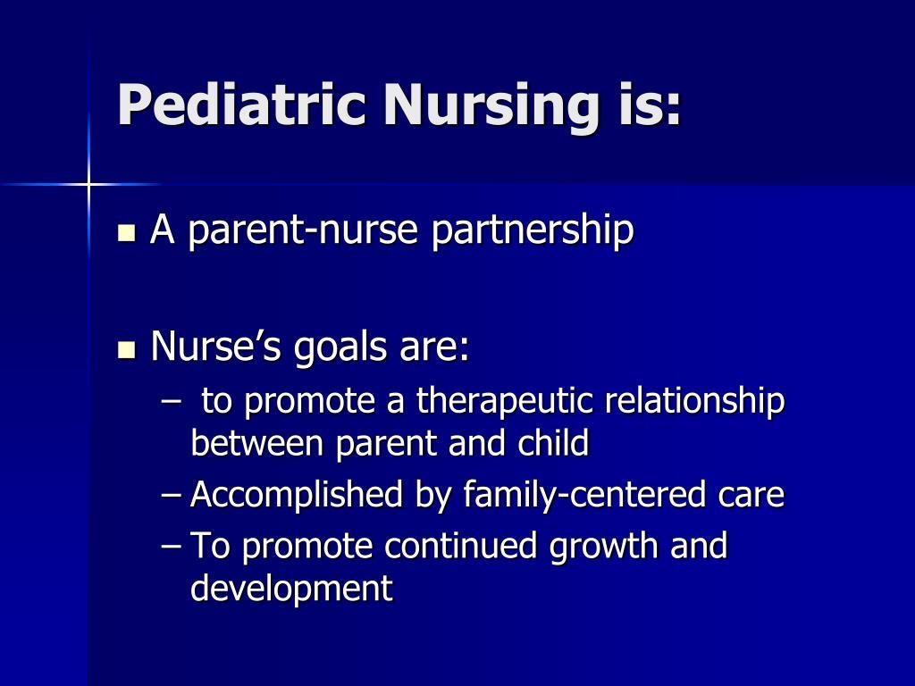 Pediatric Nursing is: