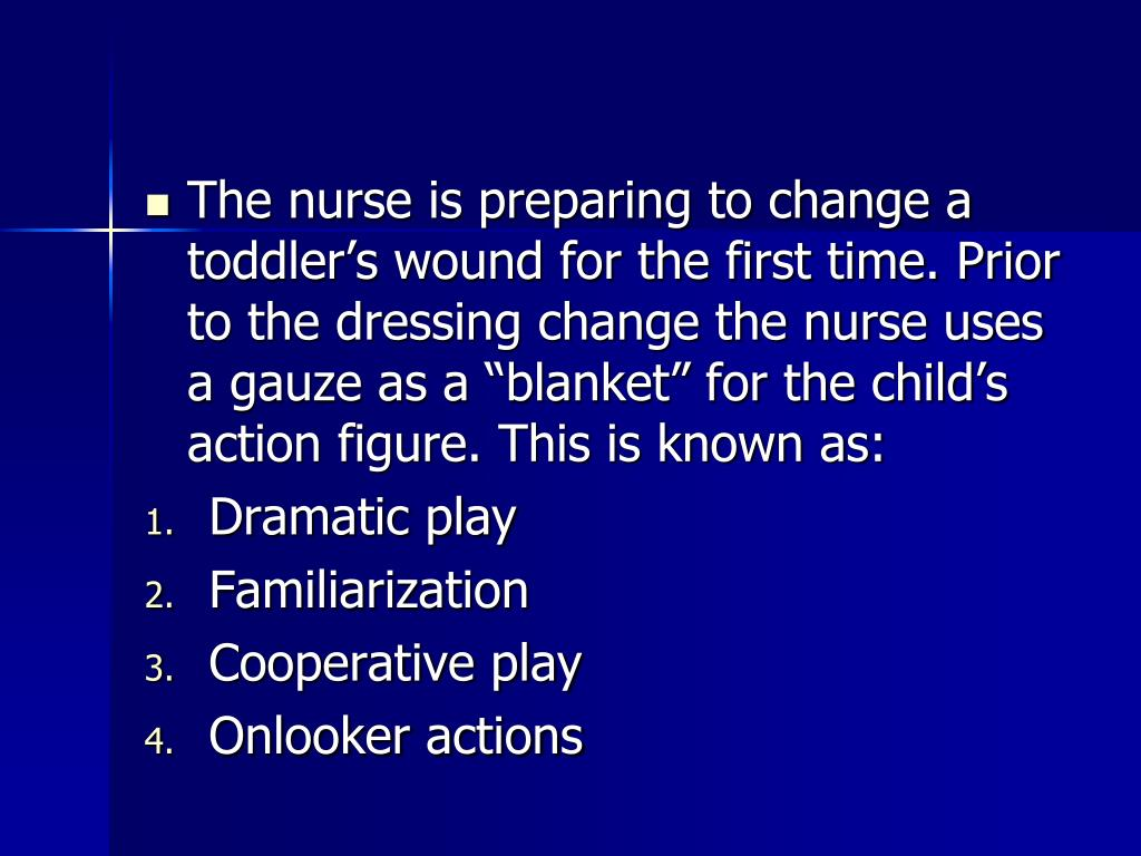"The nurse is preparing to change a toddler's wound for the first time. Prior to the dressing change the nurse uses a gauze as a ""blanket"" for the child's action figure. This is known as:"