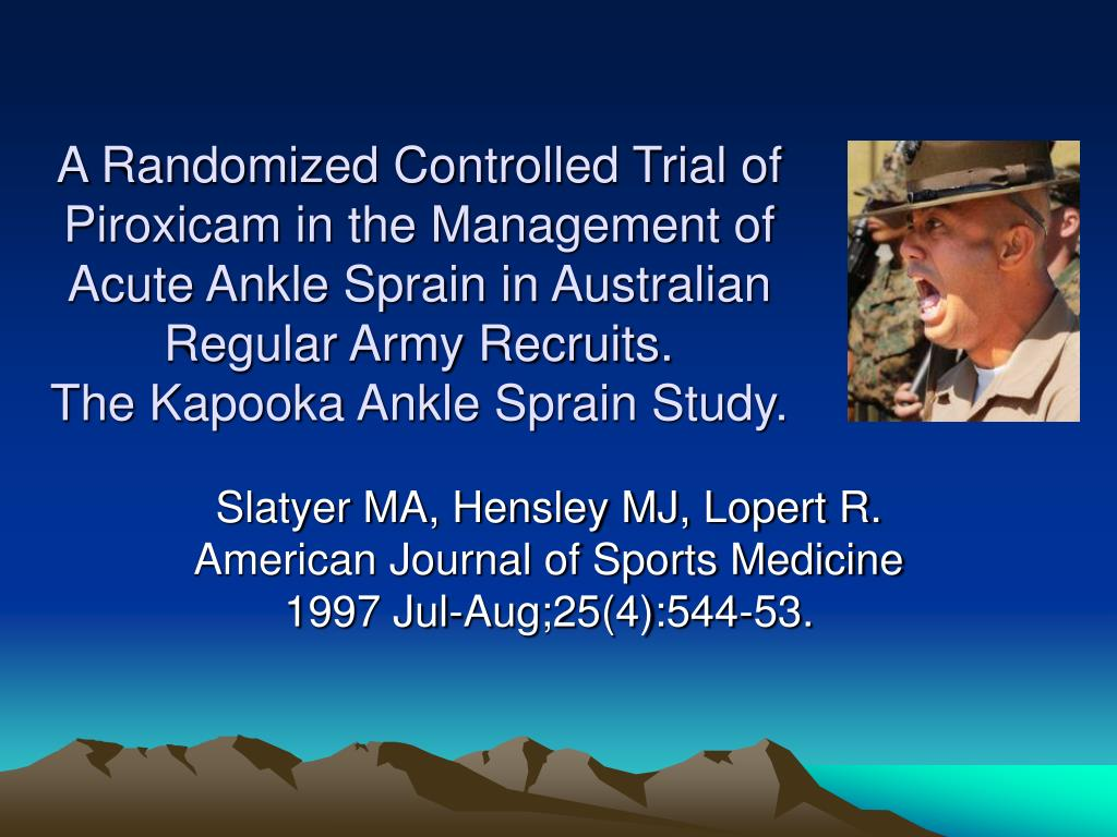 A Randomized Controlled Trial of Piroxicam in the Management of Acute Ankle Sprain in Australian Regular Army Recruits.