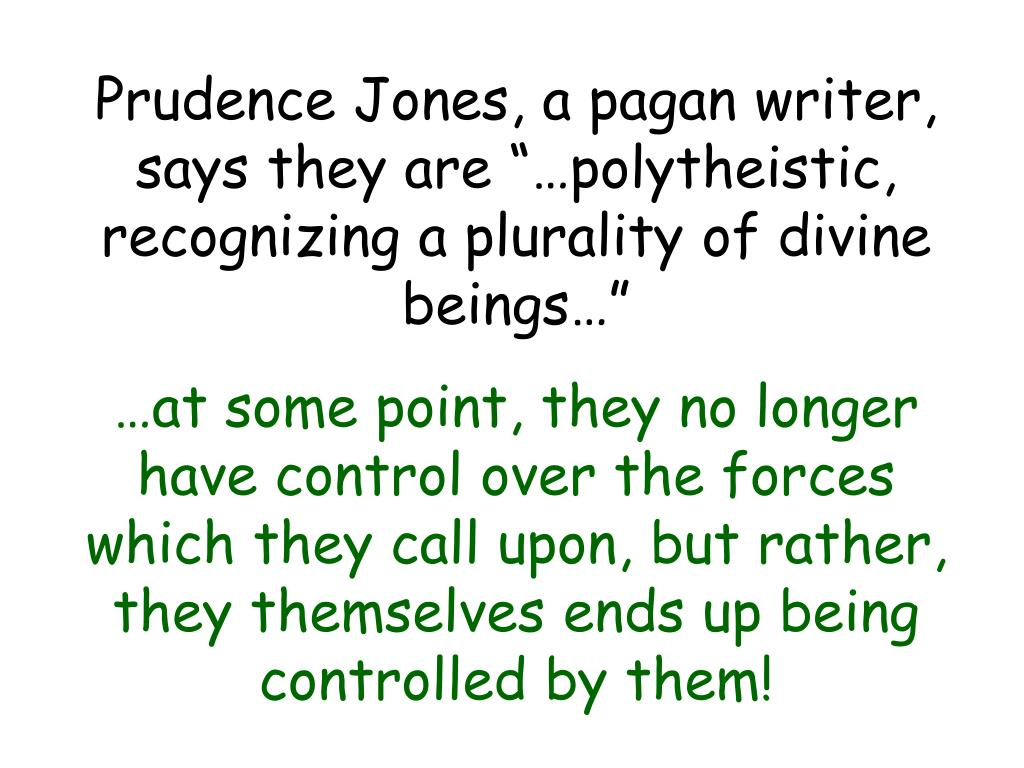 "Prudence Jones, a pagan writer, says they are ""…polytheistic, recognizing a plurality of divine beings…"""