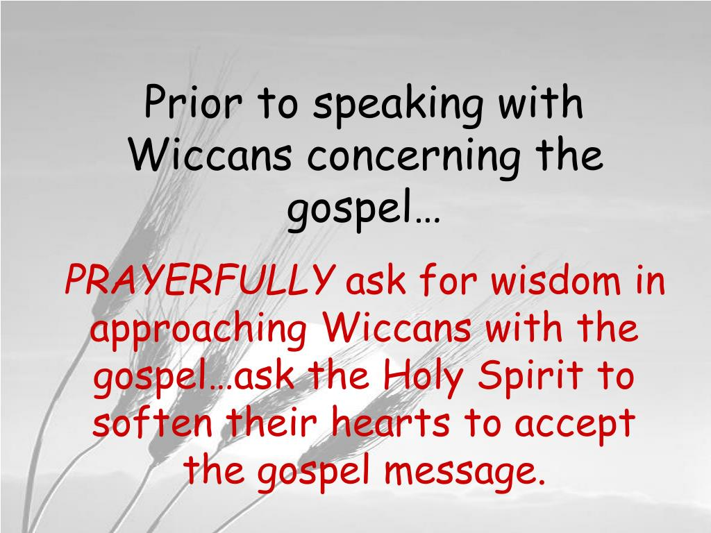 Prior to speaking with Wiccans concerning the gospel…