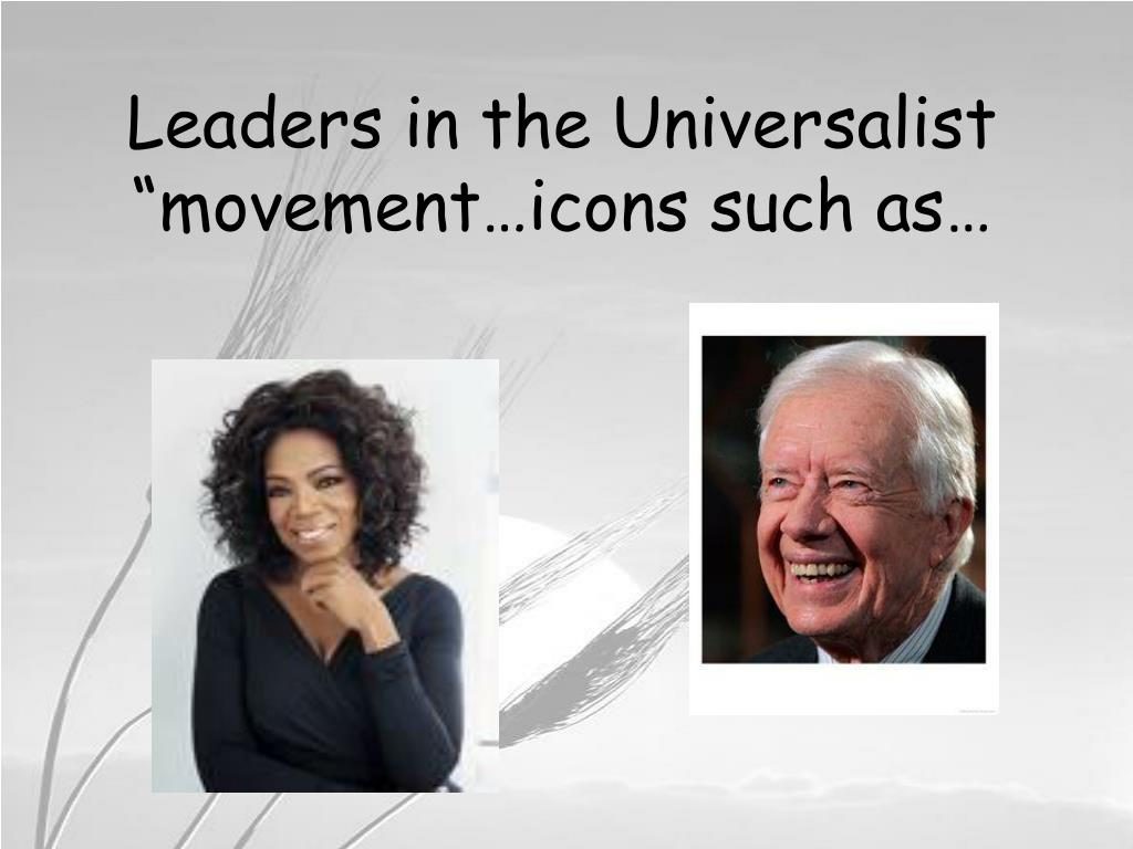 "Leaders in the Universalist ""movement…icons such as…"