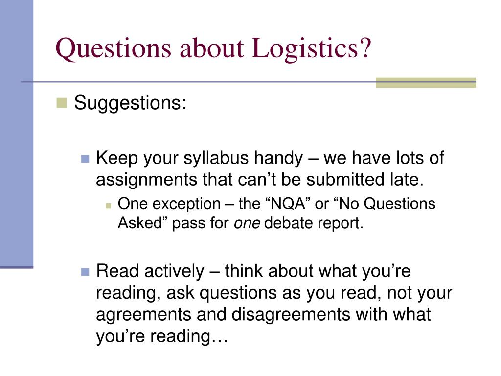 Questions about Logistics?