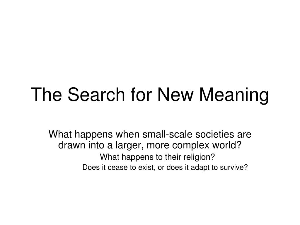 The Search for New Meaning