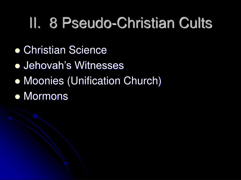 II.  8 Pseudo-Christian Cults