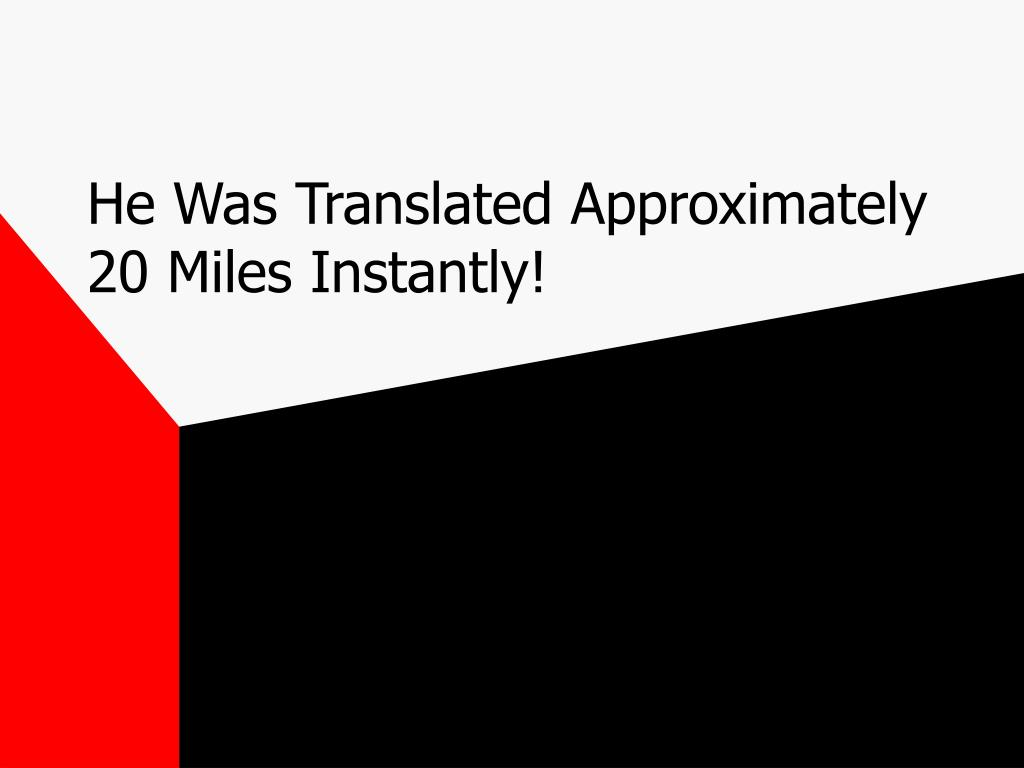 He Was Translated Approximately       20 Miles Instantly!