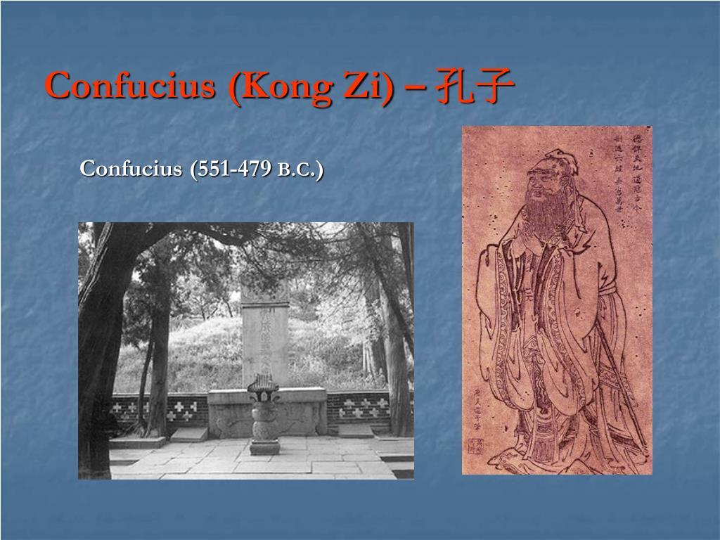 Confucius (Kong Zi) –
