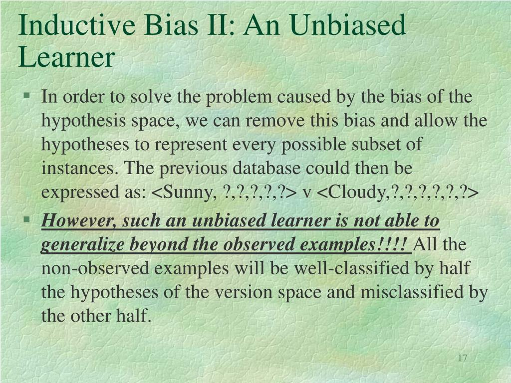 Inductive Bias II: An Unbiased Learner