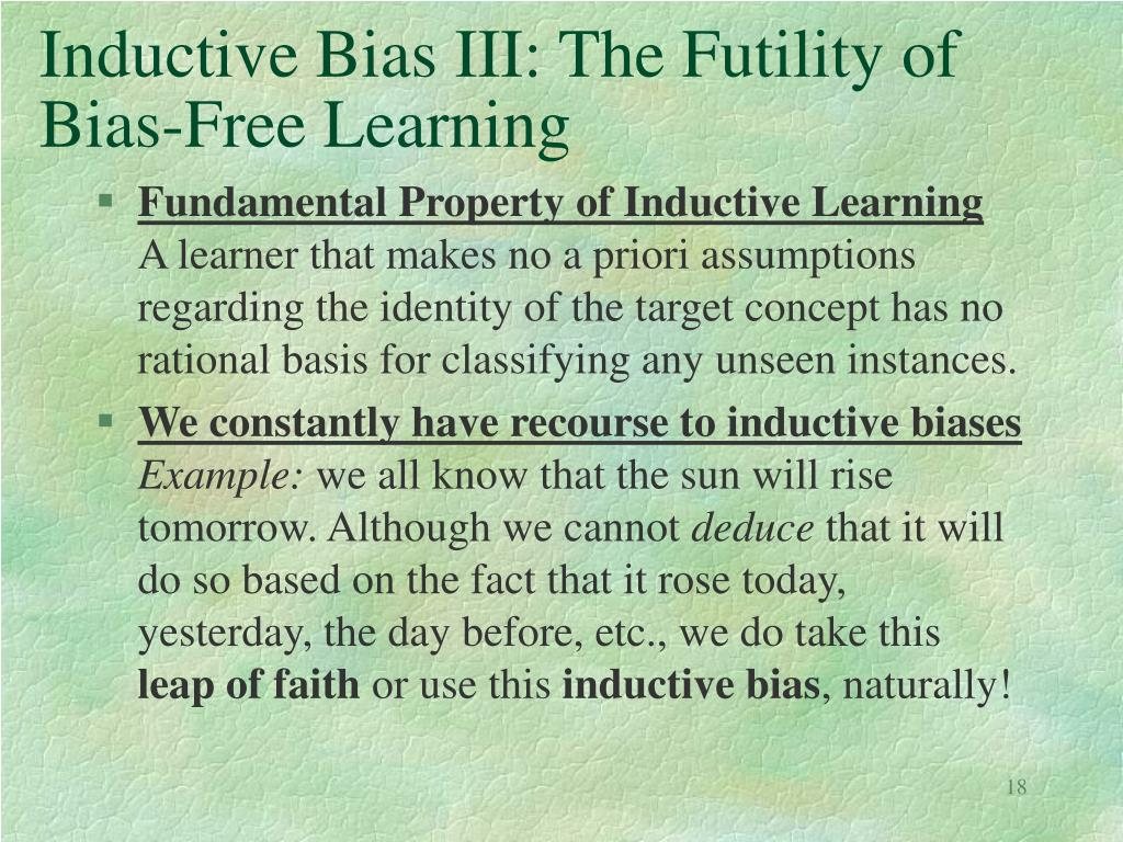 Inductive Bias III: The Futility of Bias-Free Learning