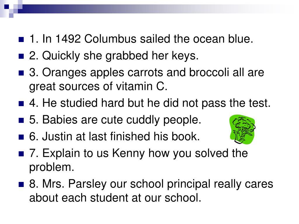 1. In 1492 Columbus sailed the ocean blue.